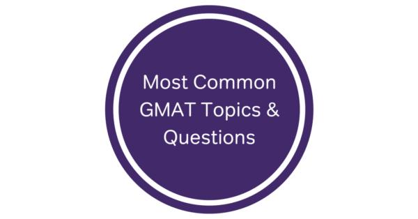 Most Common GMAT Topics & Questions | The GMAT Club